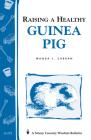 Raising a Healthy Guinea Pig: Storey's Country Wisdom Bulletin A-173 Cover Image