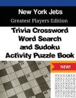 New York Jets Trivia Crossword, WordSearch and Sudoku Activity Puzzle Book: Greatest Players Edition Cover Image