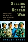 Selling the Korean War: Propaganda, Politics, and Public Opinion in the United States, 1950-1953 Cover Image
