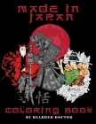 Made in Japan Coloring Book: Coloring Pages for Adults & Teens with Japan themes like Samurais, Koi Carp Fish Tattoo Designs and More Cover Image