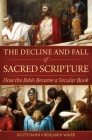 The Decline and Fall of Sacred Scripture: How the Bible Became a Secular Book Cover Image