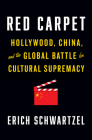 Red Carpet: Hollywood, China, and the Global Battle for Cultural Supremacy Cover Image