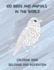 100 Birds and Animals in the World - Coloring Book - Relaxing and Inspiration Cover Image