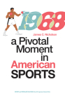 1968: A Pivotal Moment in American Sports (Sports & Popular Culture) Cover Image