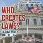 Who Creates Laws? US Government and Politics - Children's Government Books Cover Image