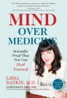 Mind Over Medicine: Scientific Proof That You Can Heal Yourself Cover Image