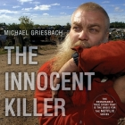 The Innocent Killer Lib/E: A True Story of a Wrongful Conviction and Its Astonishing Aftermath Cover Image