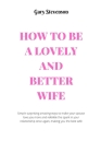 How to Be a Lovely and Better Wife: Simple surprising amazing ways to make your spouse love you more and and rekindle the spark in your relationship o Cover Image