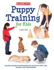 Puppy Training for Kids: Teaching Children the Responsibilities and Joys of Puppy Care, Training, and Companionship Cover Image