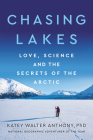 Chasing Lakes: Love, Science, and the Secrets of the Arctic Cover Image