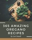 365 Amazing Oregano Recipes: An Oregano Cookbook for All Generation Cover Image