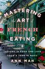 Mastering the Art of French Eating: Lessons in Food and Love from a Year in Paris Cover Image