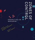 Zones of Control: Perspectives on Wargaming Cover Image