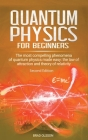 Quantum physics for beginners: The most compelling phenomena of quantum physics made easy: the law of attraction and the theory of relativity - Secon Cover Image