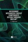 Microwave Integrated Circuit Components Design Through Matlab(r) Cover Image