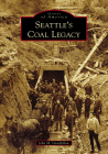 Seattle's Coal Legacy (Images of America (Arcadia Publishing)) Cover Image