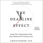 The Deadline Effect: How to Work Like It's the Last Minute--Before the Last Minute Cover Image