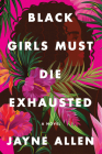 Black Girls Must Die Exhausted: A Novel Cover Image