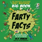 The Fantastic Flatulent Fart Brothers' Big Book of Farty Facts Lib/E: An Illustrated Guide to the Science, History, and Art of Farting Cover Image