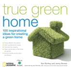 True Green Home: 100 Inspirational Ideas for Creating a Green Environment at Home Cover Image