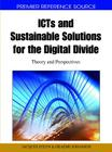 ICTs and Sustainable Solutions for the Digital Divide: Theory and Perspectives (Premier Reference Source) Cover Image