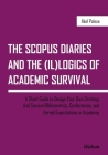 The Scopus Diaries and the (Il)Logics of Academic Survival: A Short Guide to Design Your Own Strategy and Survive Bibliometrics, Conferences, and Unre Cover Image