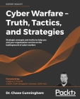 Cyber Warfare - Truth, Tactics, and Strategies Cover Image