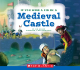 If You Were a Kid In a Medieval Castle (If You Were a Kid) Cover Image