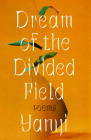 Dream of the Divided Field: Poems Cover Image