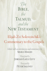 The Bible, the Talmud, and the New Testament: Elijah Zvi Soloveitchik's Commentary to the Gospels (Jewish Culture and Contexts) Cover Image