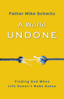 A World Undone: Finding God When Life Doesn't Make Sense Cover Image