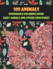 Zendoodle Coloring Book Baby Animals and other Creatures - 100 Animals Cover Image