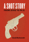A Shot Story: From Juvie to PH.D. Cover Image