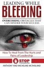 Leading While Bleeding: Overcoming Hurtful Obstacles To Your Success Cover Image