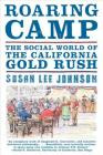Roaring Camp: The Social World of the California Gold Rush Cover Image