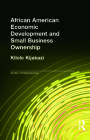 African American Economic Development and Small Business Ownership (Garland Studies in Entrepreneurship) Cover Image