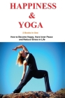 Happiness and Yoga: 2 Books in 1 - How to Become Happy, Have Inner Peace and Reduce Stress in Life Cover Image