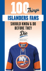 100 Things Islanders Fans Should Know & Do Before They Die (100 Things...Fans Should Know) Cover Image