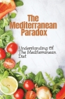 The Mediterranean Paradox: Understanding Of The Mediterranean Diet: Mediterranean Refresh Diet Cookbook Cover Image