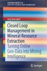 Closed Loop Management in Mineral Resource Extraction: Turning Online Geo-Data Into Mining Intelligence (Springerbriefs in Applied Sciences and Technology) Cover Image