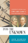 Into the Unknown: Leadership Lessons from Lewis and Clark's Daring Westward Expedition Cover Image
