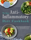 The Easy Anti-Inflammatory Diet Cookbook: Quick, Savory and Creative Recipes to Kick Start A Healthy Lifestyle Cover Image