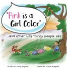 Pink is a Girl Color...and other silly things people say. Cover Image