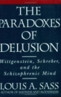 The Paradoxes of Delusion: Wittgenstein, Schreber, and the Schizophrenic Mind Cover Image