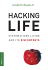 Hacking Life: Systematized Living and Its Discontents Cover Image