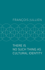 There Is No Such Thing as Cultural Identity Cover Image