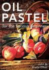 Oil Pastel for the Serious Beginner: Basic Lessons in Becoming a Good Painter Cover Image