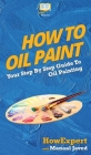 How To Oil Paint: Your Step By Step Guide To Oil Painting Cover Image