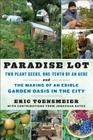 Paradise Lot: Two Plant Geeks, One-Tenth of an Acre, and the Making of an Edible Garden Oasis in the City Cover Image