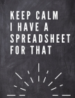 Keep Calm I Have A Spreadsheet For That: Elegante Grey Cover -Funny Office Notebook - 8,5 x 11